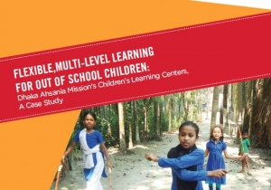 Flexible, Multi-Level Learning for OOSC: Dhaka Ahsania Mission's Children's Learning Centers, A Case Study