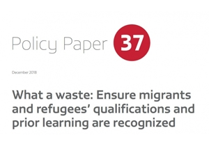 Policy Paper 37 – What a Waste: Ensure Migrant and Refugees' Qualifications and Prior Learning are Recognized